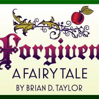 Forgiven: A Fairy Tale presented by Colorado Springs Christian Schools at ,