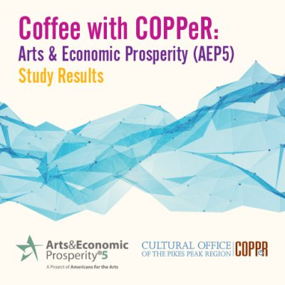 Coffee with COPPeR: Arts & Economic Prosperity Study Results presented by Cultural Office of the Pikes Peak Region at Colorado College - Katheryn Mohrman Theatre at Armstrong Hall, Colorado Springs CO