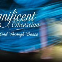 Magnificent Obsession: Celebrating God Through Dance