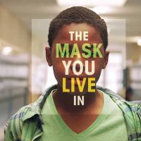 'The Mask You Live In'
