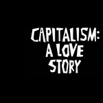 Capitalism: A Love Story: Screening & Discussion presented by  at ,