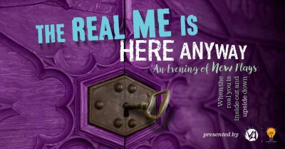 The Real Me Is Here Anyway: An Evening Of New Plays