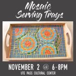 Friday Night Creative Chill: Mosaic Serving Trays