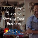 Boot Camp: Steps to Owning Your Business presented by Pikes Peak Small Business Development Center at Pikes Peak Small Business Development Center (SBDC), Colorado Springs CO