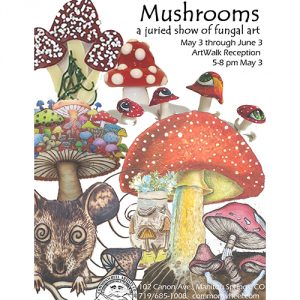 Mushrooms presented by Commonwheel Artists Co-op at Commonwheel Artists Co-op, Manitou Springs CO