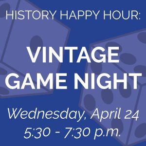 Happy History Hour: Vintage Game Night