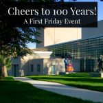 Cheer to 100 Years! A First Friday Event