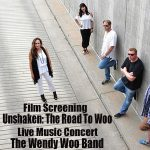 'Unshaken: The Road to Woo' - Film Premier & Concert with the Wendy Woo Band