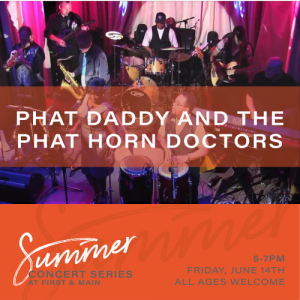 First & Main Summer Concert Series: Phat Daddy & the Phat Horn Doctors presented by First & Main Summer Concert Series: Phat Daddy & the Phat Horn Doctors at ,