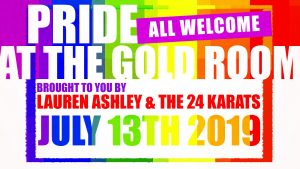Pride at The Gold Room brought to you by Lauren Ashley and the 24 Karats