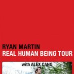 Ryan Martin The Real Human Being Tour with Alex Cano