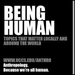 Being Human: First Tuesday Anthropology Series presented by UCCS Downtown at UCCS Downtown, Colorado Springs CO