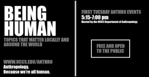 Being Human: First Tuesday Anthropology Series presented by Being Human: First Tuesday Anthropology Series at UCCS Downtown, Colorado Springs CO