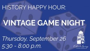 History Happy Hour – Vintage Game Night presented by Colorado Springs Pioneers Museum at Colorado Springs Pioneers Museum, Colorado Springs CO