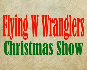 Flying W Wranglers Annual Christmas Show presented by Stargazers Theatre & Event Center at Stargazers Theatre & Event Center, Colorado Springs CO