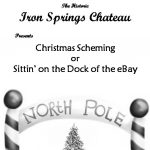 'Christmas Scheming…or…Sittin' on the Dock of the eBay' presented by Iron Springs Chateau Dinner Melodrama at Iron Springs Chateau, Manitou Springs CO