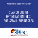 Search Engine Optimization (SEO) for Small Businesses presented by Pikes Peak Small Business Development Center at ,