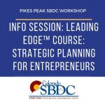 Info Session: Leading Edge for Entrepreneurs presented by Pikes Peak Small Business Development Center at Pikes Peak Small Business Development Center (SBDC), Colorado Springs CO
