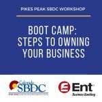 NOW A WEBINAR: Boot Camp: Steps to Owning Your Business presented by Pikes Peak Small Business Development Center at ,
