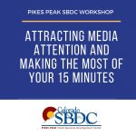 SOLD OUT: Attracting Media Attention and Making the Most of Your 15 Minutes presented by Pikes Peak Small Business Development Center at Pikes Peak Small Business Development Center (SBDC), Colorado Springs CO