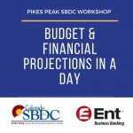 Budget & Financial Projections in a Day presented by Pikes Peak Small Business Development Center at ,
