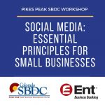 Social Media: Essential Principles for Small Businesses presented by Pikes Peak Small Business Development Center at ,