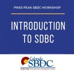 WEBINAR: Introduction to SBDC presented by Pikes Peak Small Business Development Center at Pikes Peak Small Business Development Center (SBDC), Colorado Springs CO
