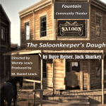 CALL FOR AUDITIONS: 'The Saloonkeeper's Daughter' presented by Fountain Community Theater at Fountain Community Theater, Fountain CO