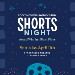 POSTPONED: Shorts Night presented by Rocky Mountain Women's Film at Stargazers Theatre & Event Center, Colorado Springs CO