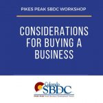 WEBINAR: Considerations for Buying a Business presented by Pikes Peak Small Business Development Center at Pikes Peak Small Business Development Center (SBDC), Colorado Springs CO