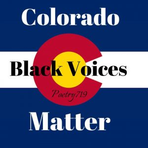 Poetry 719 Virtual Colorado Black Voices Matter Open Mic Night presented by Poetry 719 at Online/Virtual Space, 0 0