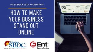 How To Make Your Business Stand Out Online presented by Pikes Peak Small Business Development Center at ,