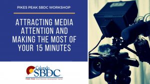 Attracting Media Attention and Making the Most of Your 15 Minutes presented by Pikes Peak Small Business Development Center at ,