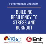 Building Resiliency to Stress & Burnout presented by Pikes Peak Small Business Development Center at ,