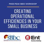 Creating Operational Efficiencies in Your Small Business presented by Pikes Peak Small Business Development Center at ,