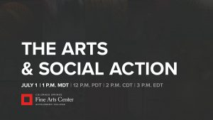 The Arts & Social Action presented by Colorado Springs Fine Arts Center at Colorado College at Online/Virtual Space, 0 0