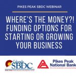 Where's the Money?! Funding Options for Starting or Growing Your Business presented by Pikes Peak Small Business Development Center at Online/Virtual Space, 0 0