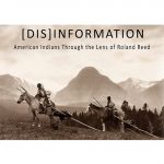 '[Dis]Information: American Indians Through the Lens of Roland Reed' presented by Colorado Springs Pioneers Museum at Colorado Springs Pioneers Museum, Colorado Springs CO