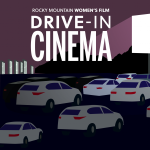 Drive-In Cinema presented by Rocky Mountain Women's Film at ,