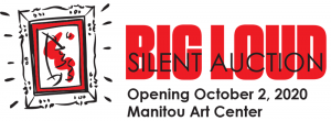 *Big Loud Silent Auction presented by Manitou Art Center at Online/Virtual Space, 0 0