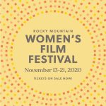 Rocky Mountain Women's Film Festival presented by Rocky Mountain Women's Film at Online/Virtual Space, 0 0