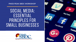 Social Media: Essential Principles for Small Businesses presented by Pikes Peak Small Business Development Center at Online/Virtual Space, 0 0