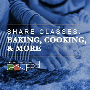 Share Classes: Baking, Cooking, and More presented by Pikes Peak Library District at Online/Virtual Space, 0 0
