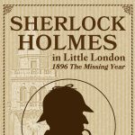 Sherlock Holmes in Little London: 1896 The Missing Year presented by Pikes Peak Library District at Online/Virtual Space, 0 0