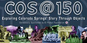 COS@150 presented by Colorado Springs Pioneers Museum at Colorado Springs Pioneers Museum, Colorado Springs CO