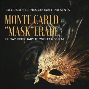 "Monte Carlo ""Mask""erade presented by Colorado Springs Chorale at Online/Virtual Space, 0 0"