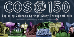 The Stories Behind the Story: How the COS@150 Exhibit was Created presented by Colorado Springs Pioneers Museum at Online/Virtual Space, 0 0