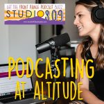 Podcasting at Altitude presented by Studio 809 Podcasts at Online/Virtual Space, 0 0
