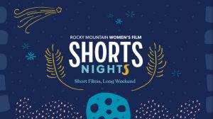 Shorts Nights presented by Rocky Mountain Women's Film at Online/Virtual Space, 0 0
