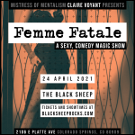 Femme Fatale: A Sexy, Comedy and Magic Show presented by The Black Sheep at The Black Sheep, Colorado Springs CO